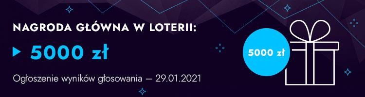NAGRODA GŁÓWNA W LOTERII: 5000 zł. Ogłoszenie wyników głosowania - 29.01.2021
